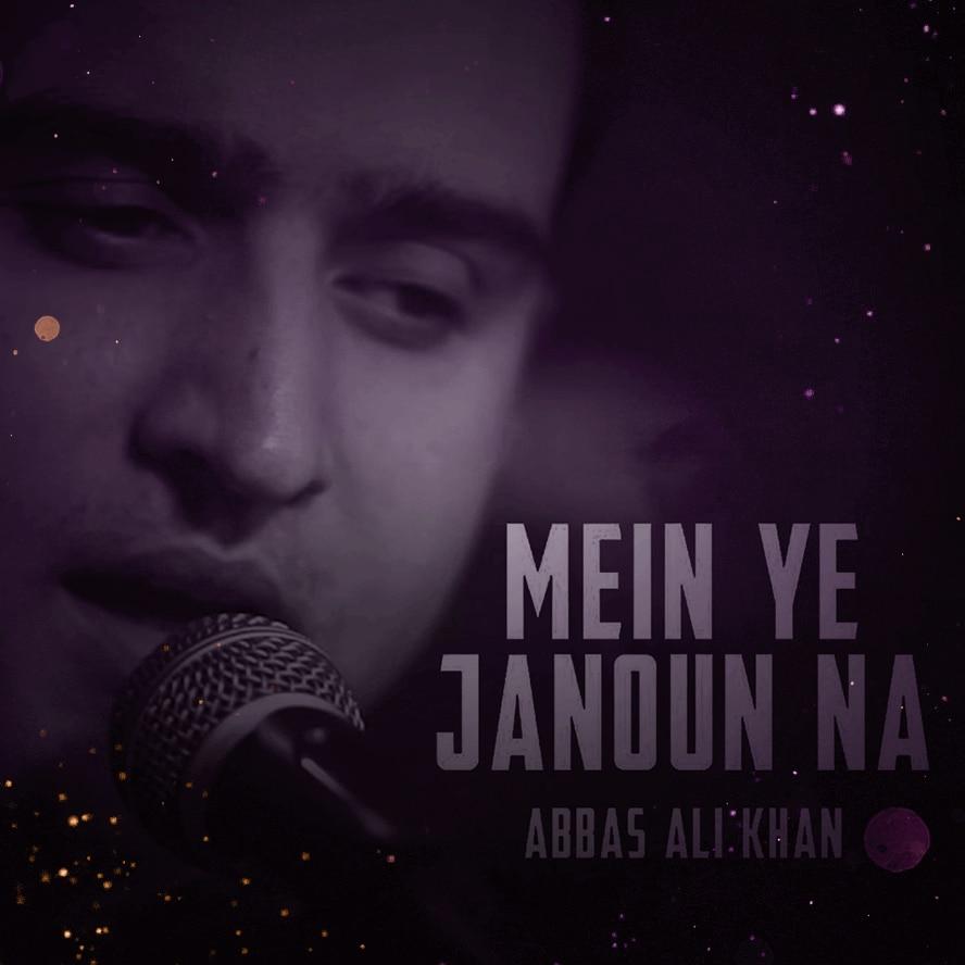 Abbas Ali Khan for Mein Yeh Janoun Na